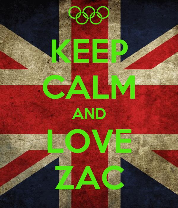 KEEP CALM AND LOVE ZAC