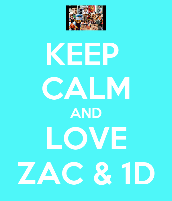 KEEP  CALM AND LOVE ZAC & 1D