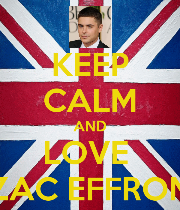 KEEP CALM AND LOVE  ZAC EFFRON