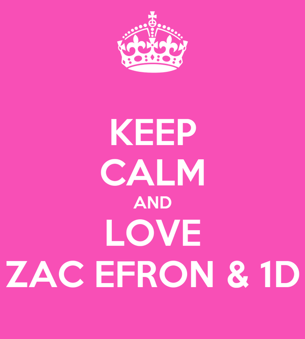KEEP CALM AND LOVE ZAC EFRON & 1D
