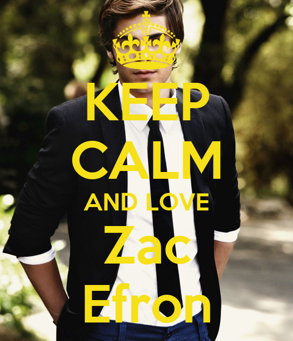 KEEP CALM AND LOVE Zac Efron