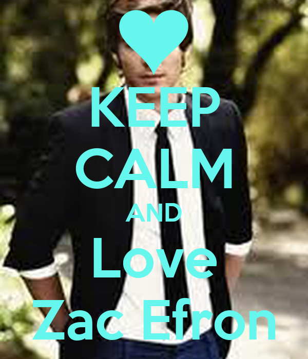 KEEP CALM AND Love Zac Efron