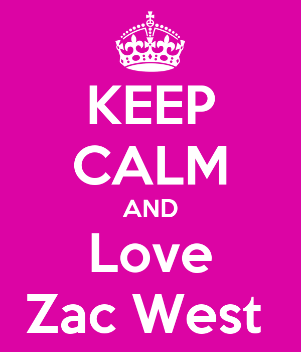 KEEP CALM AND Love Zac West