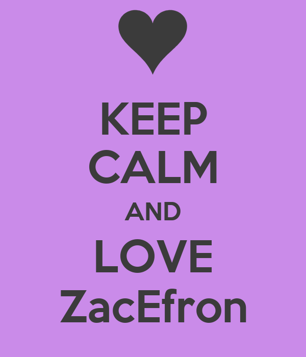 KEEP CALM AND LOVE ZacEfron