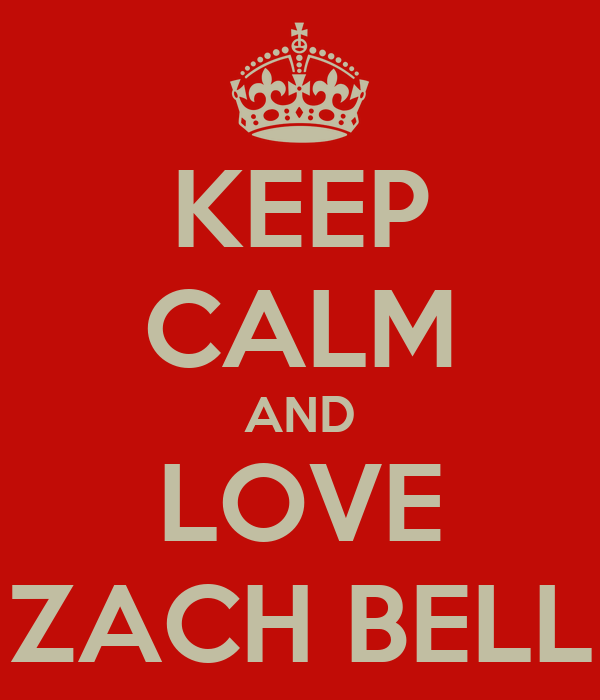 KEEP CALM AND LOVE ZACH BELL