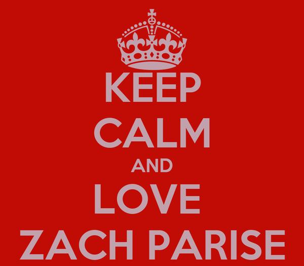 KEEP CALM AND LOVE  ZACH PARISE