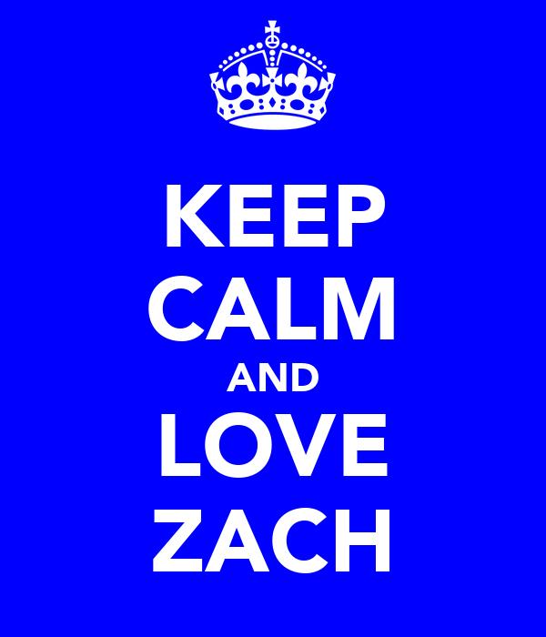 KEEP CALM AND LOVE ZACH