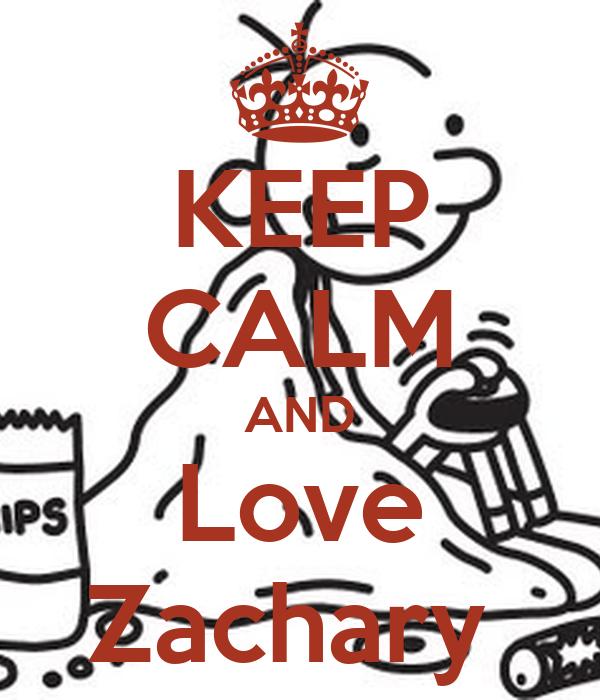 KEEP CALM AND Love Zachary