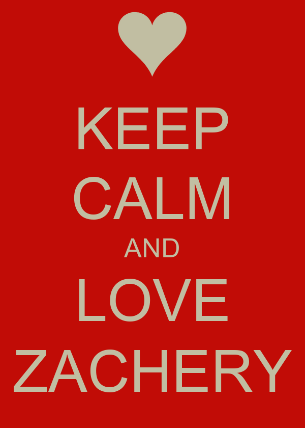 KEEP CALM AND LOVE ZACHERY