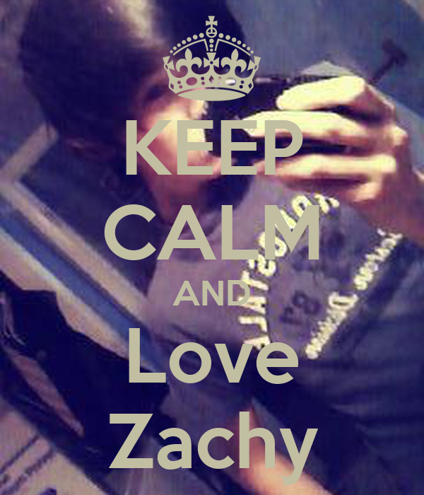 KEEP CALM AND Love Zachy