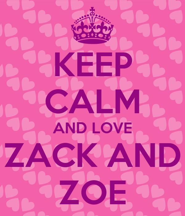 KEEP CALM AND LOVE ZACK AND ZOE