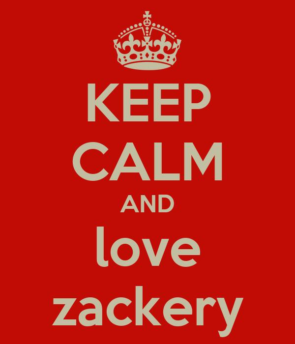 KEEP CALM AND love zackery