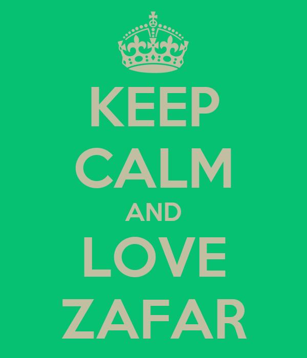KEEP CALM AND LOVE ZAFAR