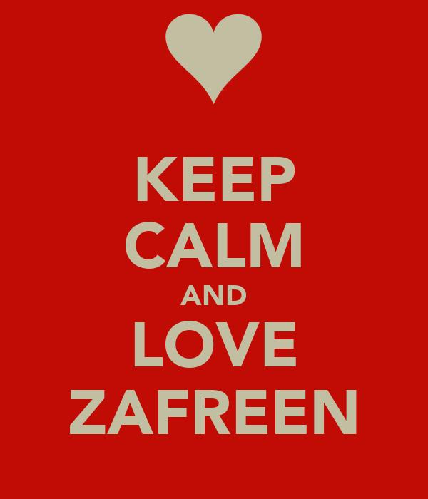 KEEP CALM AND LOVE ZAFREEN