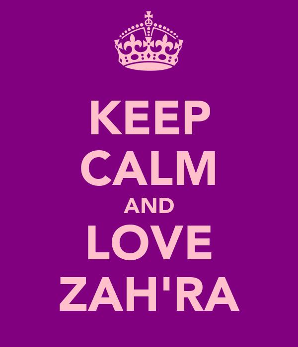 KEEP CALM AND LOVE ZAH'RA