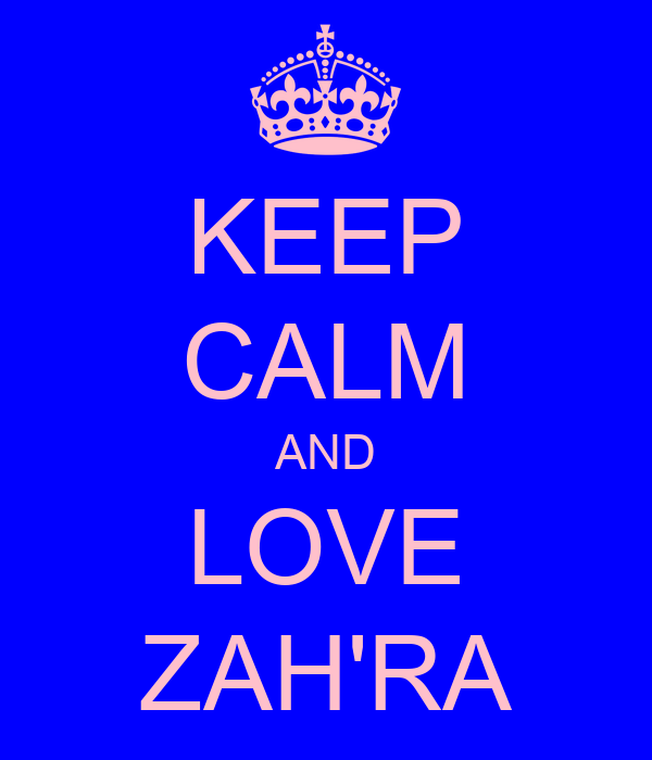 KEEP CALM AND LOVE ZAH'RA