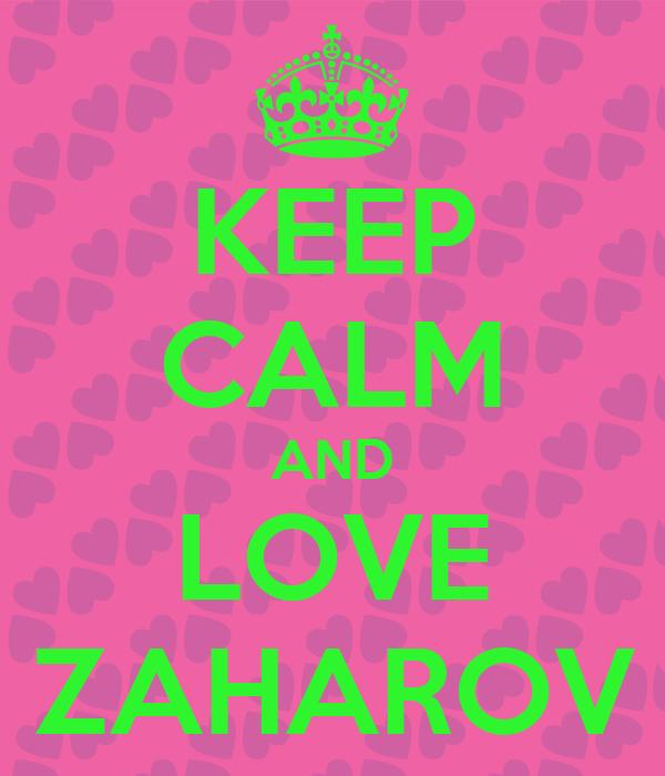 KEEP CALM AND LOVE ZAHAROV