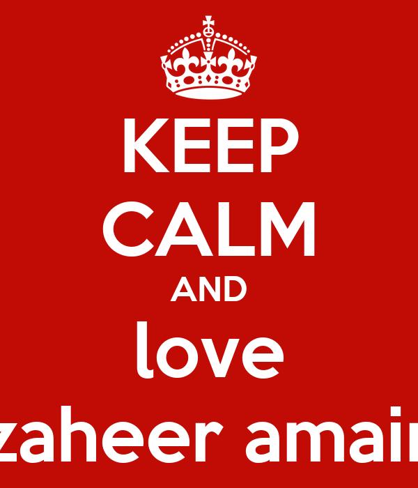 KEEP CALM AND love zaheer amair
