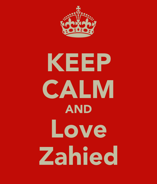 KEEP CALM AND Love Zahied