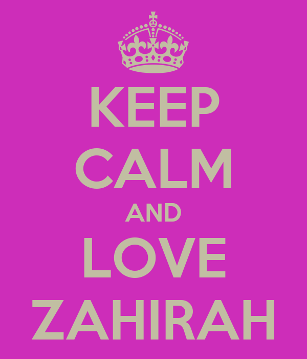 KEEP CALM AND LOVE ZAHIRAH