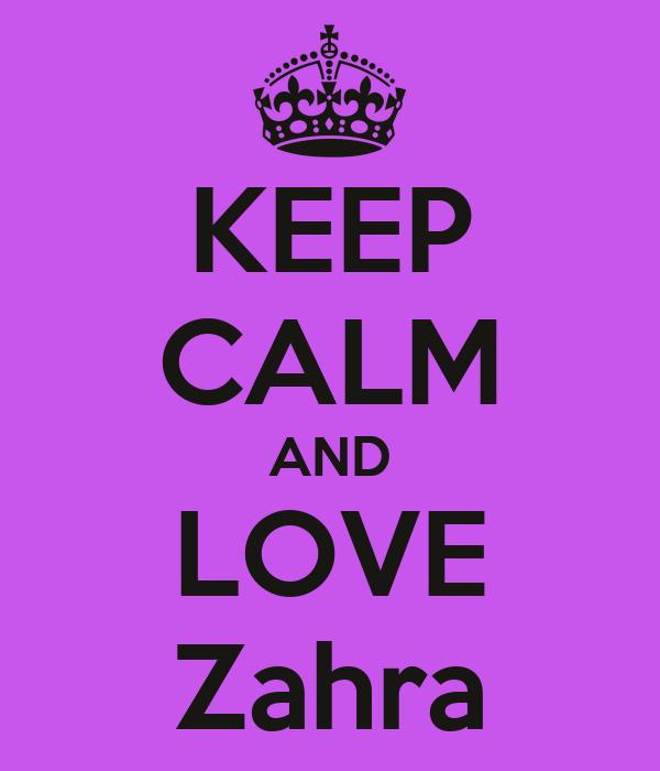 KEEP CALM AND LOVE Zahra