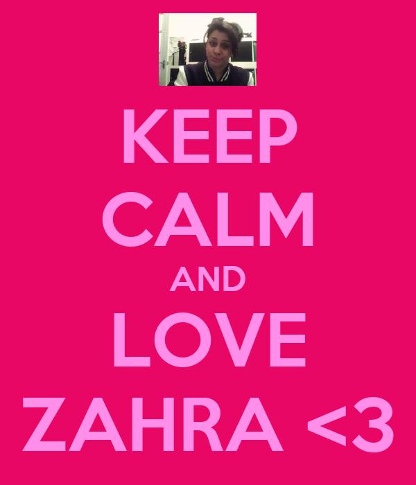 KEEP CALM AND LOVE ZAHRA <3