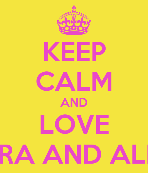KEEP CALM AND LOVE ZAHRA AND ALISHA
