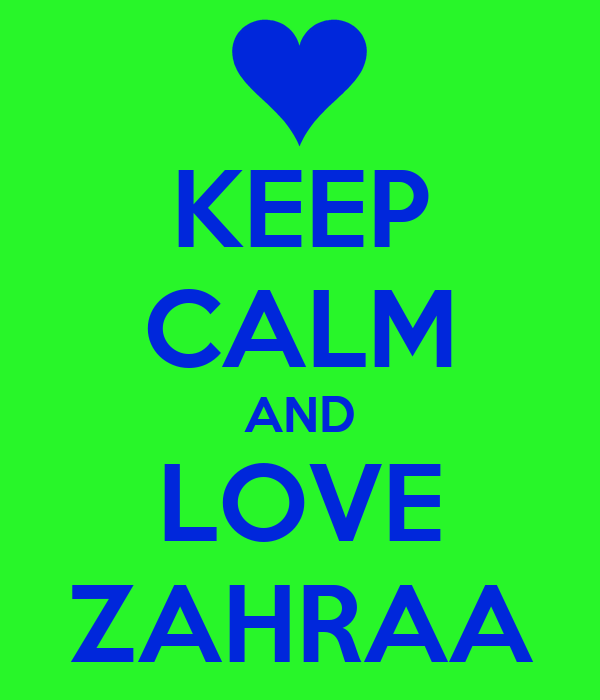 KEEP CALM AND LOVE ZAHRAA