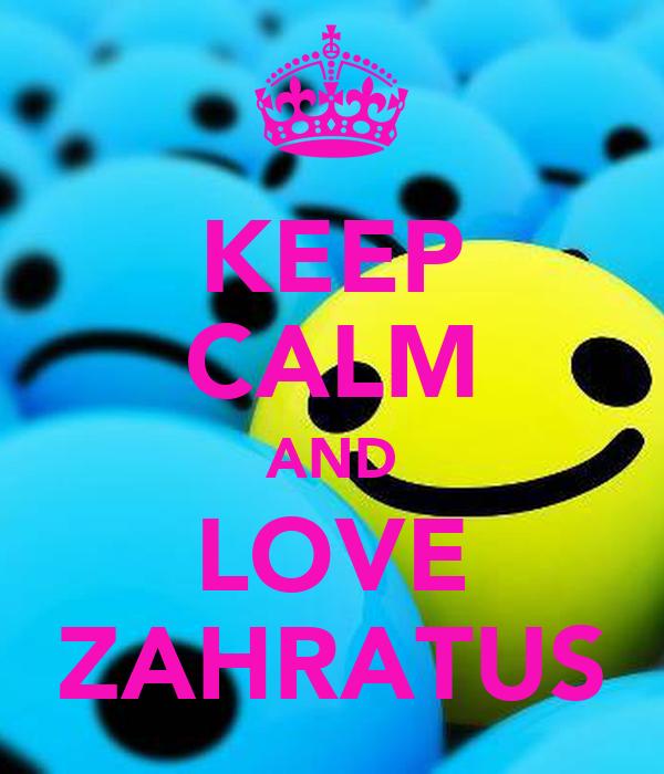 KEEP CALM AND LOVE ZAHRATUS