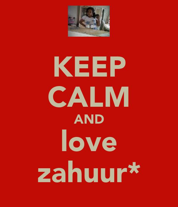 KEEP CALM AND love zahuur*