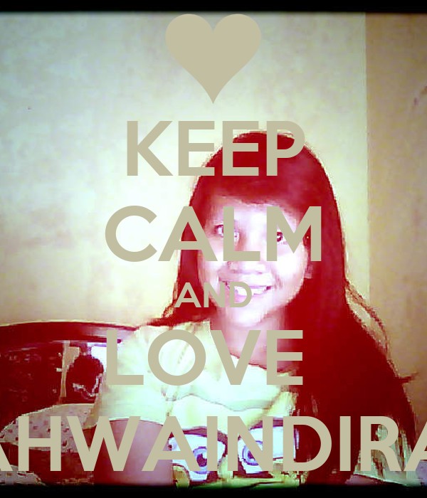KEEP CALM AND LOVE  ZAHWAINDIRAA