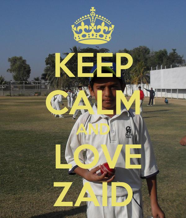 KEEP CALM AND  LOVE ZAID