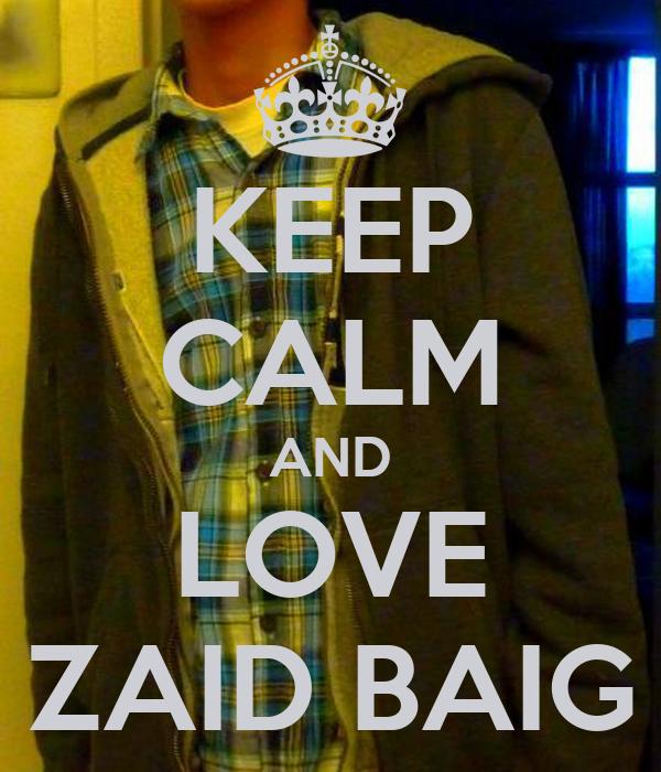 KEEP CALM AND LOVE ZAID BAIG