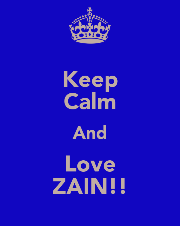 Keep Calm And Love ZAIN!!