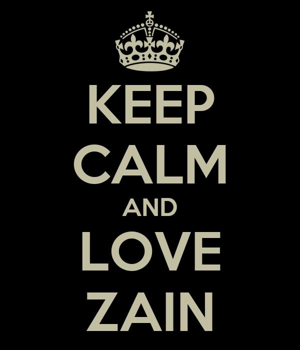 KEEP CALM AND LOVE ZAIN