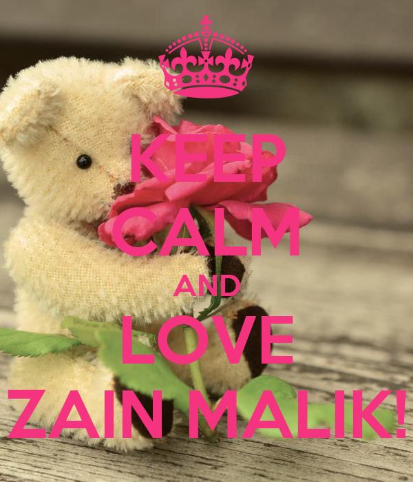 KEEP CALM AND LOVE ZAIN MALIK!