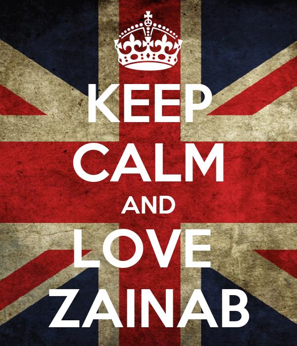 KEEP CALM AND LOVE  ZAINAB