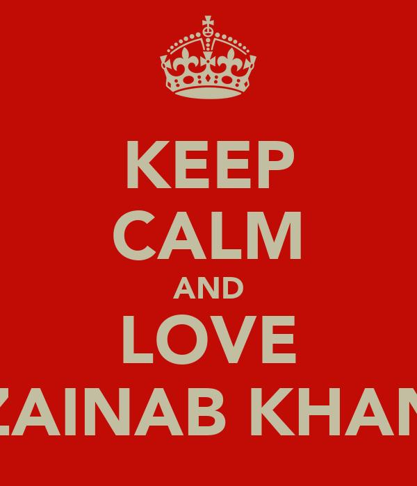 KEEP CALM AND LOVE ZAINAB KHAN