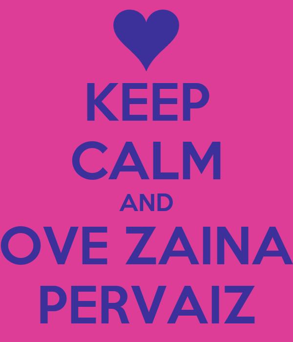KEEP CALM AND LOVE ZAINAB PERVAIZ