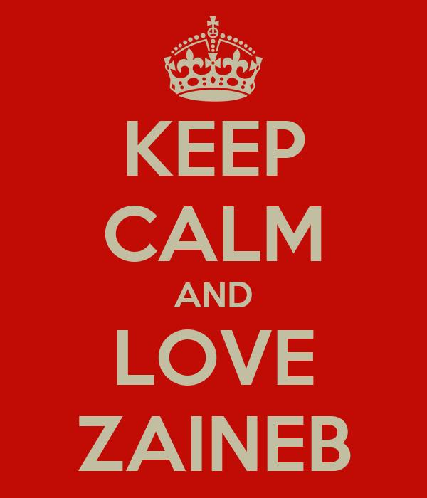 KEEP CALM AND LOVE ZAINEB