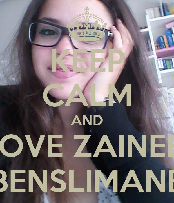 KEEP CALM AND LOVE ZAINEB  BENSLIMANE
