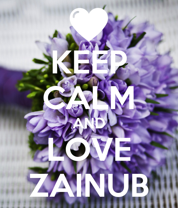 KEEP CALM AND LOVE ZAINUB