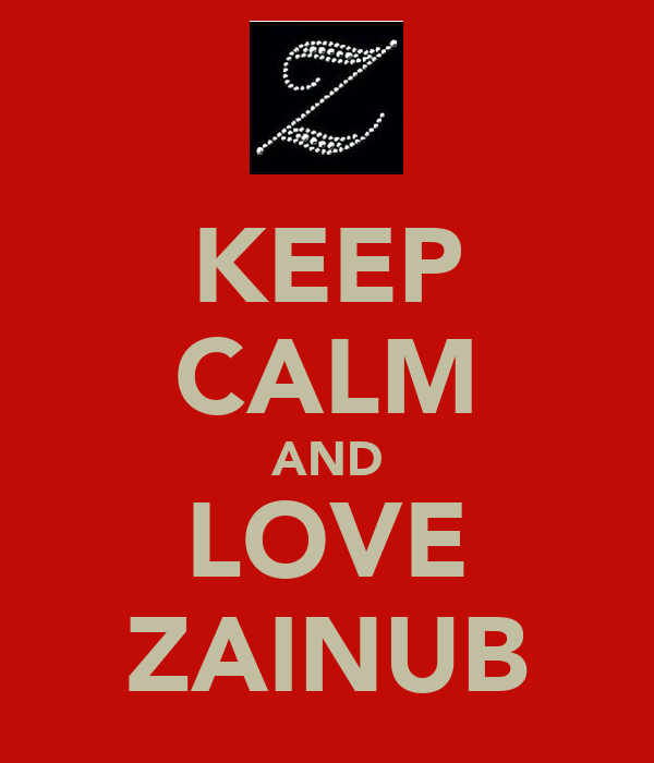 KEEP CALM AND LOVE ZAINUB