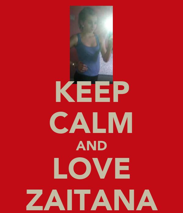 KEEP CALM AND LOVE ZAITANA