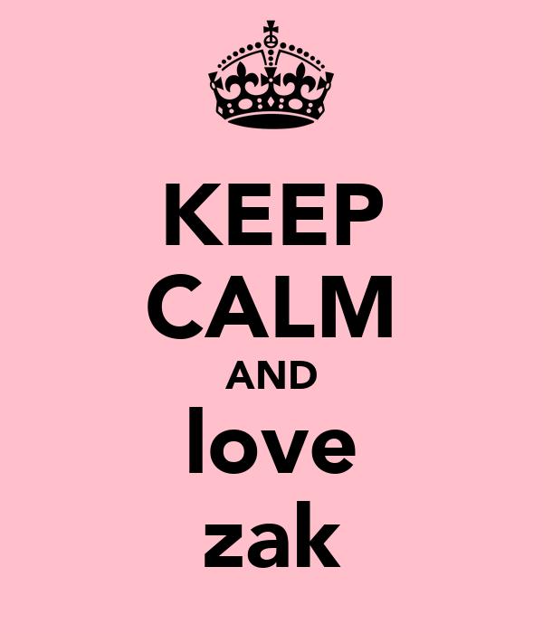 KEEP CALM AND love zak