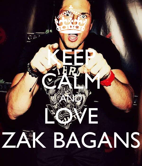 KEEP CALM AND LOVE ZAK BAGANS