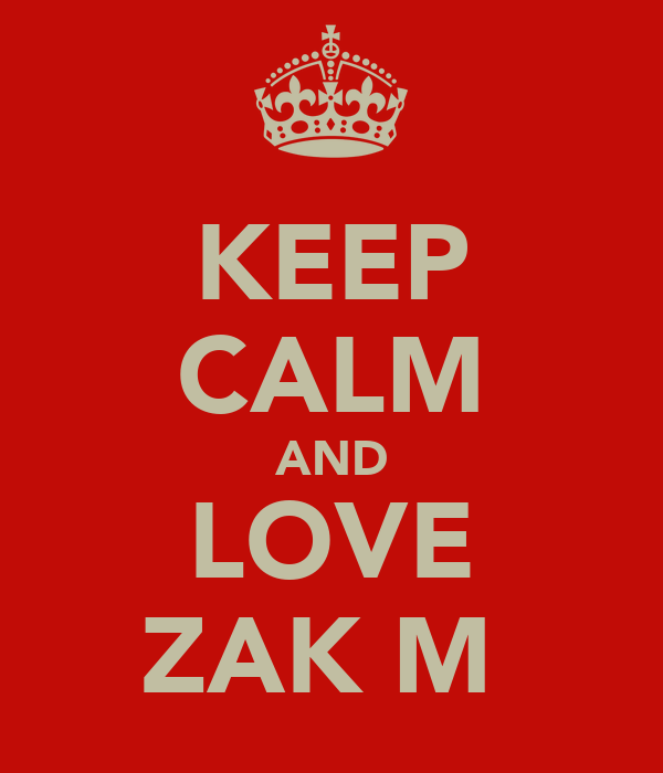 KEEP CALM AND LOVE ZAK M