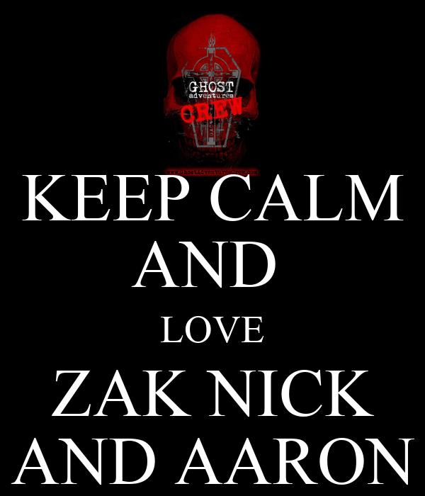 KEEP CALM AND  LOVE ZAK NICK AND AARON