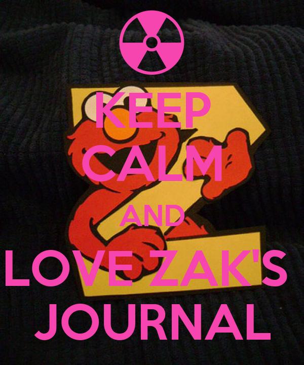 KEEP CALM AND LOVE ZAK'S  JOURNAL
