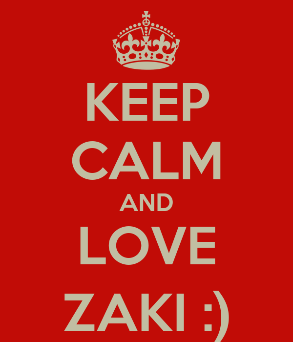 KEEP CALM AND LOVE ZAKI :)